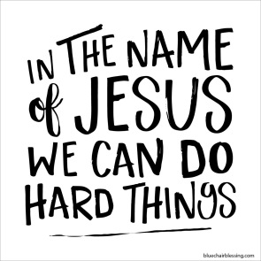 In the name of Jesus I can do hard things